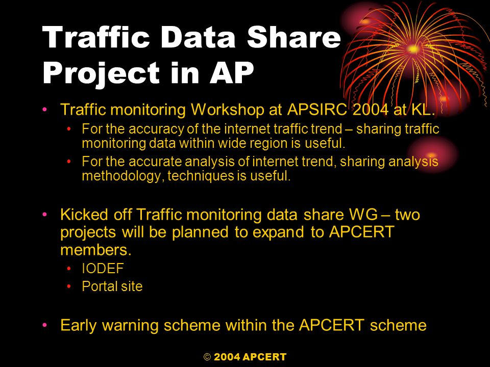 © 2004 APCERT Traffic Data Share Project in AP Traffic monitoring Workshop at APSIRC 2004 at KL. For the accuracy of the internet traffic trend – shar