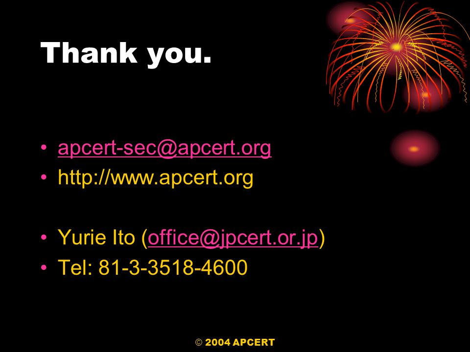 © 2004 APCERT Thank you.
