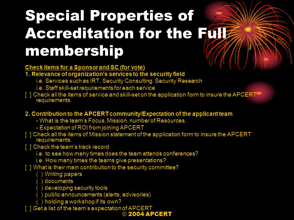 © 2004 APCERT Special Properties of Accreditation for the Full membership Check Items for a Sponsor and SC (for vote) 1. Relevance of organizations se