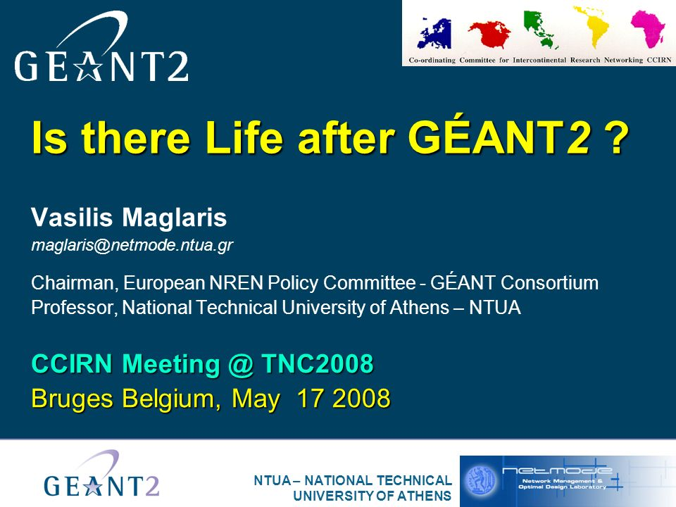 NTUA – NATIONAL TECHNICAL UNIVERSITY OF ATHENS Is there Life after GÉANT2 .