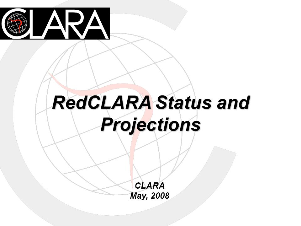 RedCLARA Status and Projections CLARA May, 2008