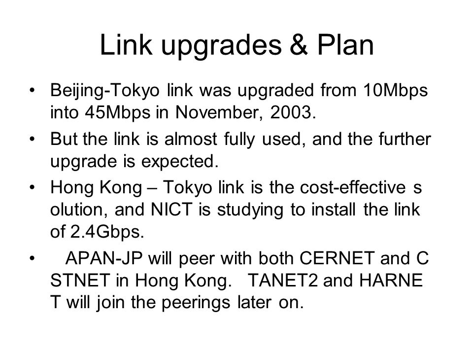 Link upgrades & Plan Beijing-Tokyo link was upgraded from 10Mbps into 45Mbps in November, 2003.