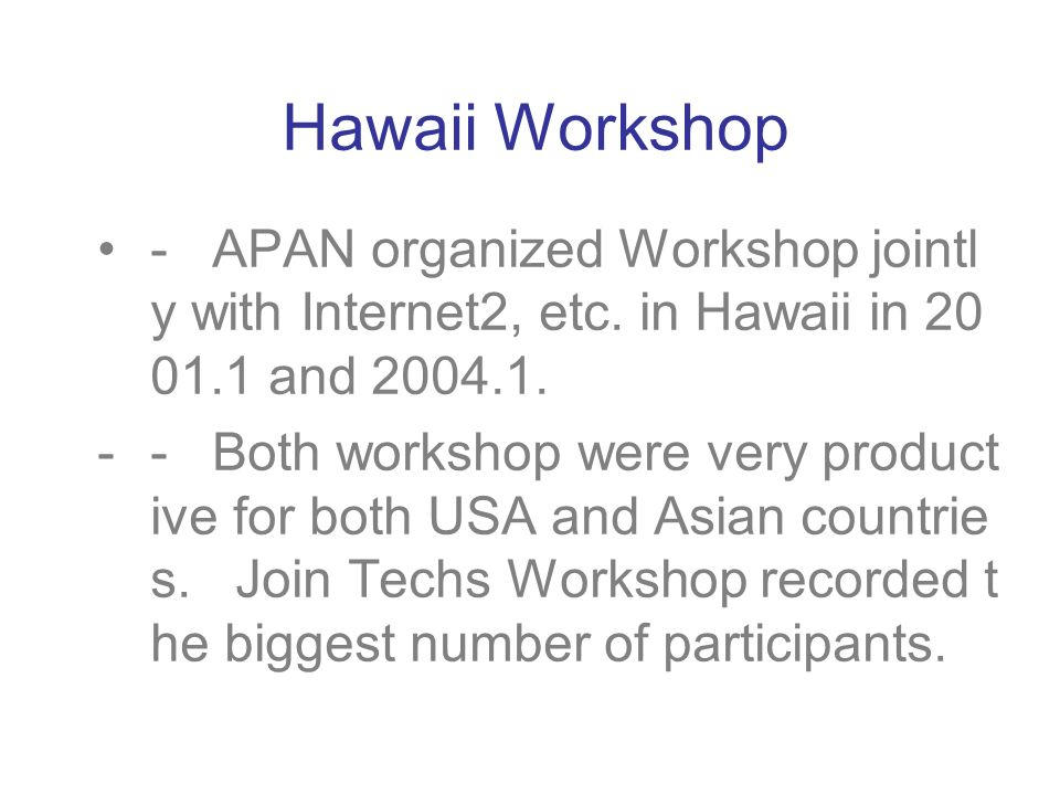 Hawaii Workshop - APAN organized Workshop jointl y with Internet2, etc.