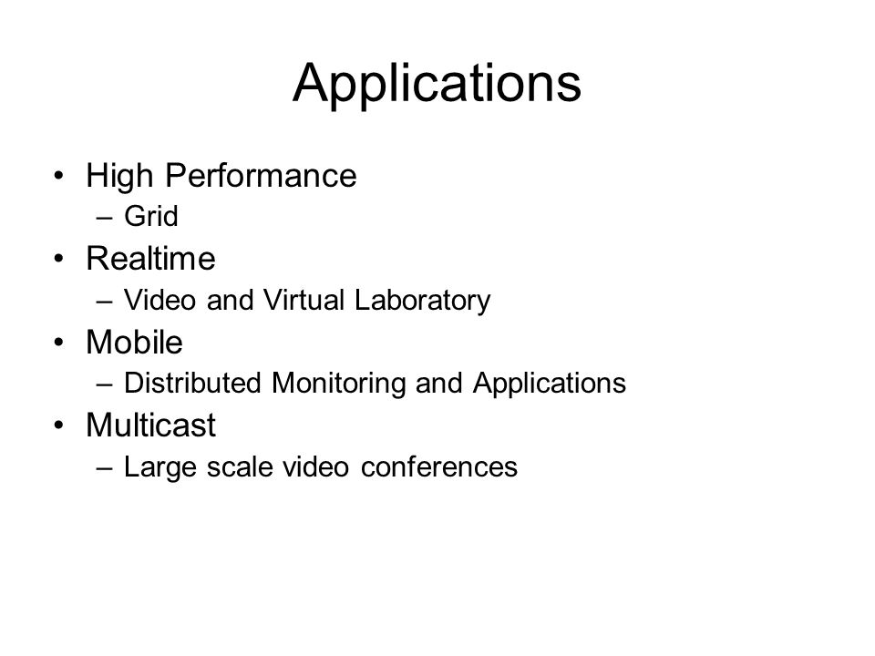 Applications High Performance –Grid Realtime –Video and Virtual Laboratory Mobile –Distributed Monitoring and Applications Multicast –Large scale video conferences
