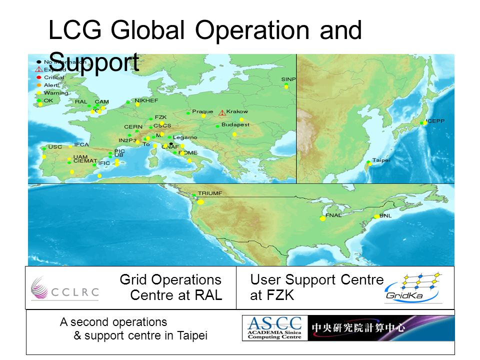A second operations & support centre in Taipei Grid Operations Centre at RAL User Support Centre at FZK LCG Global Operation and Support