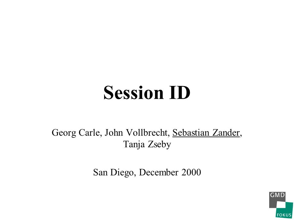 Session ID Georg Carle, John Vollbrecht, Sebastian Zander, Tanja Zseby San Diego, December 2000