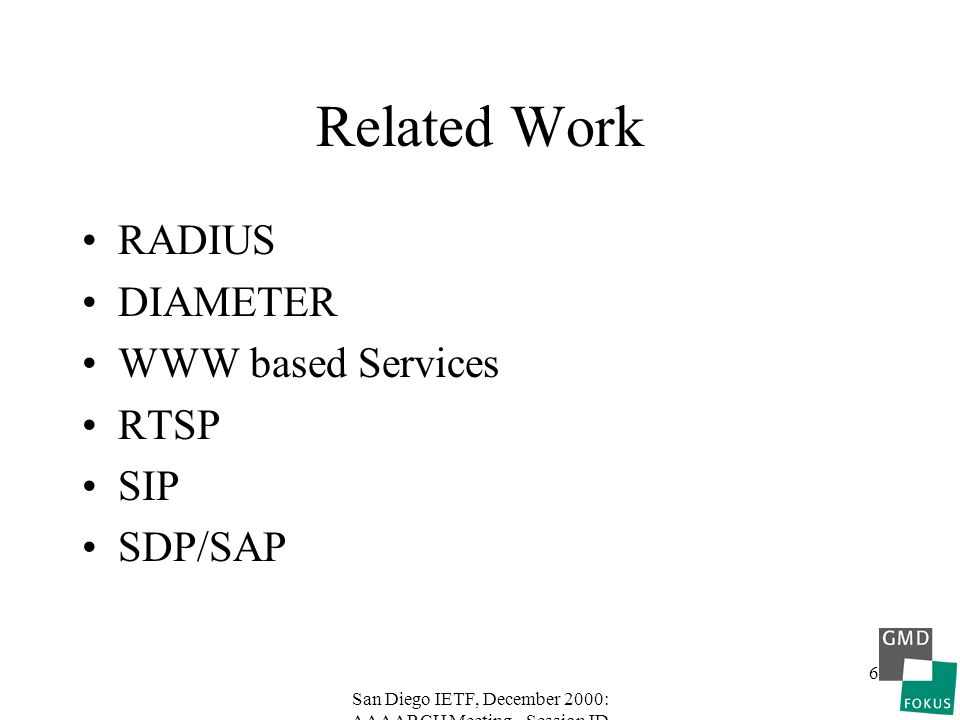 San Diego IETF, December 2000: AAAARCH Meeting - Session ID 6 Related Work RADIUS DIAMETER WWW based Services RTSP SIP SDP/SAP