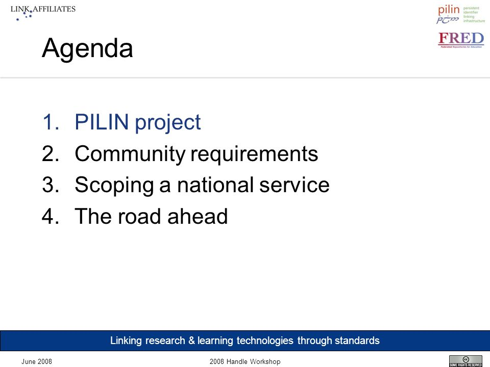 Linking research & learning technologies through standards June 20082008 Handle Workshop Agenda 1.PILIN project 2.Community requirements 3.Scoping a national service 4.The road ahead