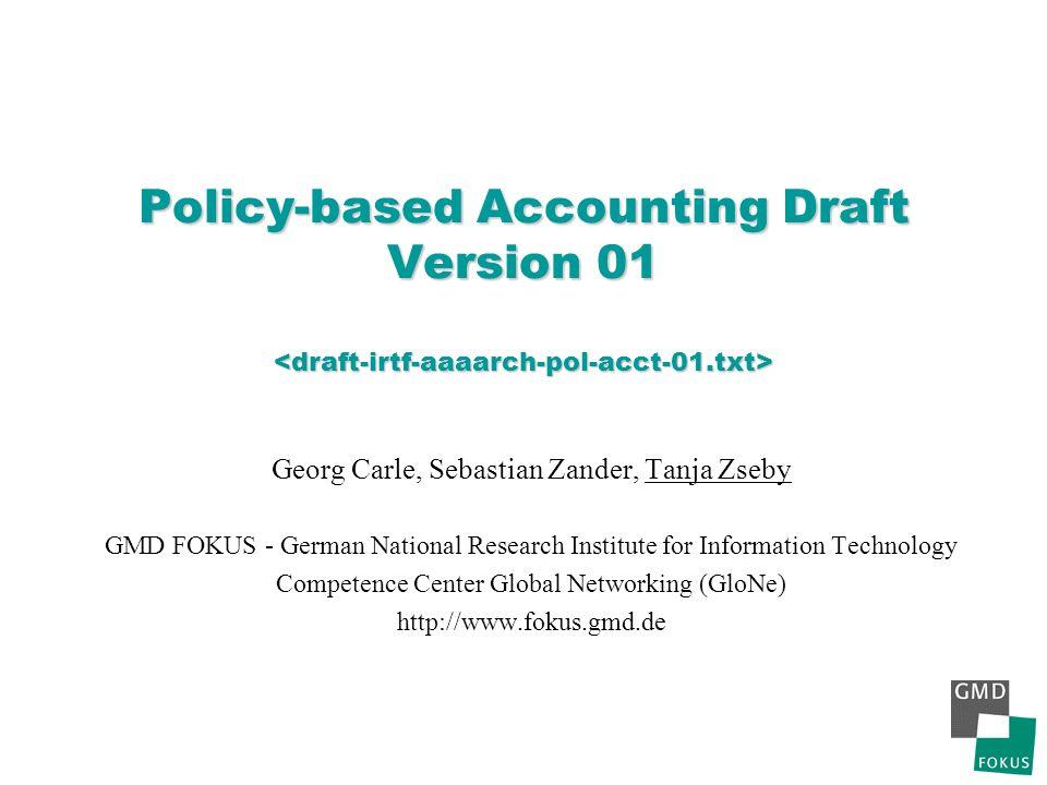 Policy-based Accounting Draft Version 01 Policy-based Accounting Draft Version 01 Georg Carle, Sebastian Zander, Tanja Zseby GMD FOKUS - German Nation