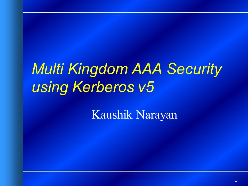 1 Multi Kingdom AAA Security using Kerberos v5 Kaushik Narayan