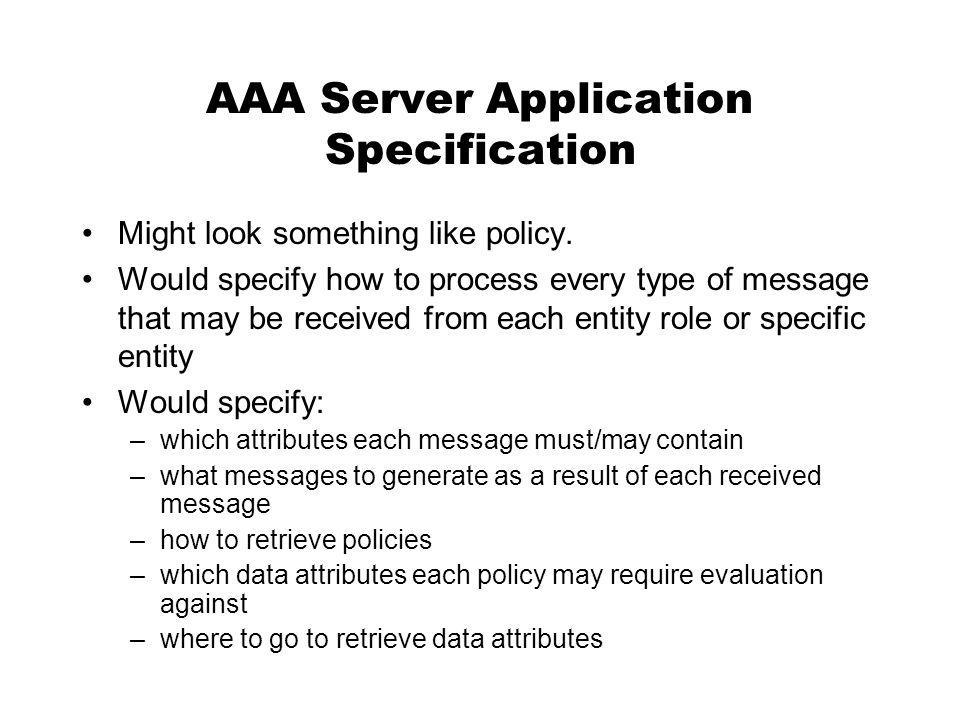 AAA Server Application Specification Might look something like policy.