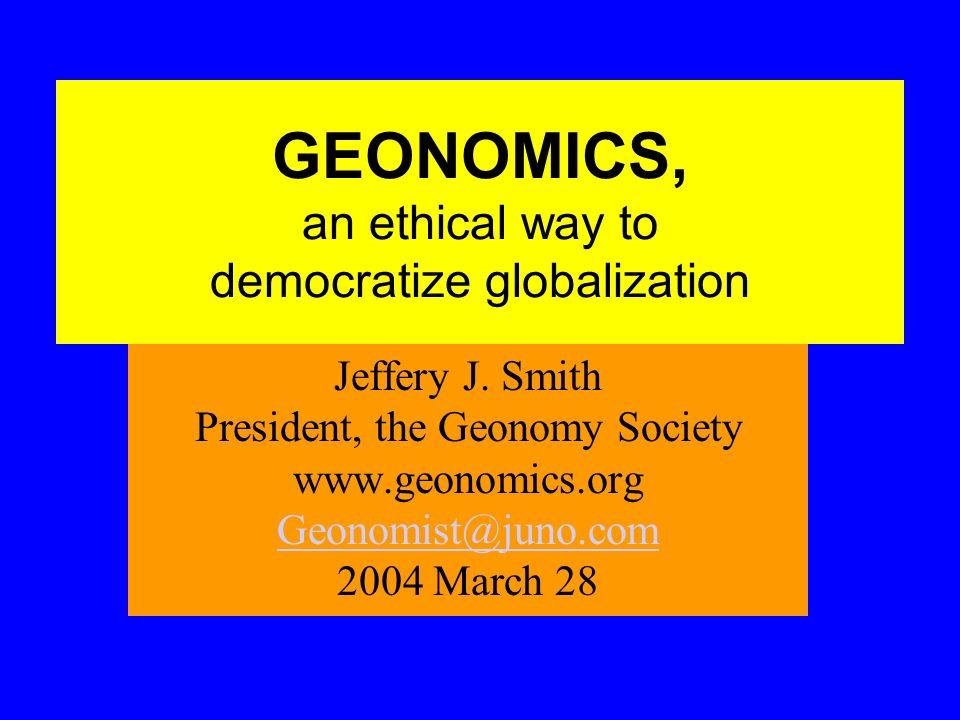 GEONOMICS, an ethical way to democratize globalization Jeffery J.