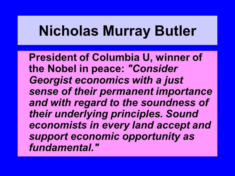 Nicholas Murray Butler President of Columbia U, winner of the Nobel in peace: