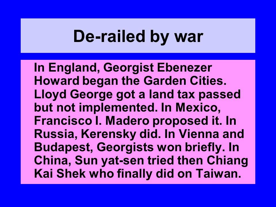 De-railed by war In England, Georgist Ebenezer Howard began the Garden Cities.