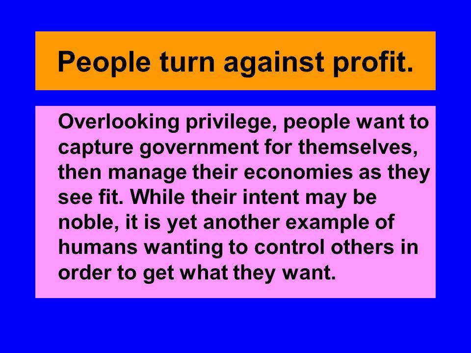 People turn against profit.
