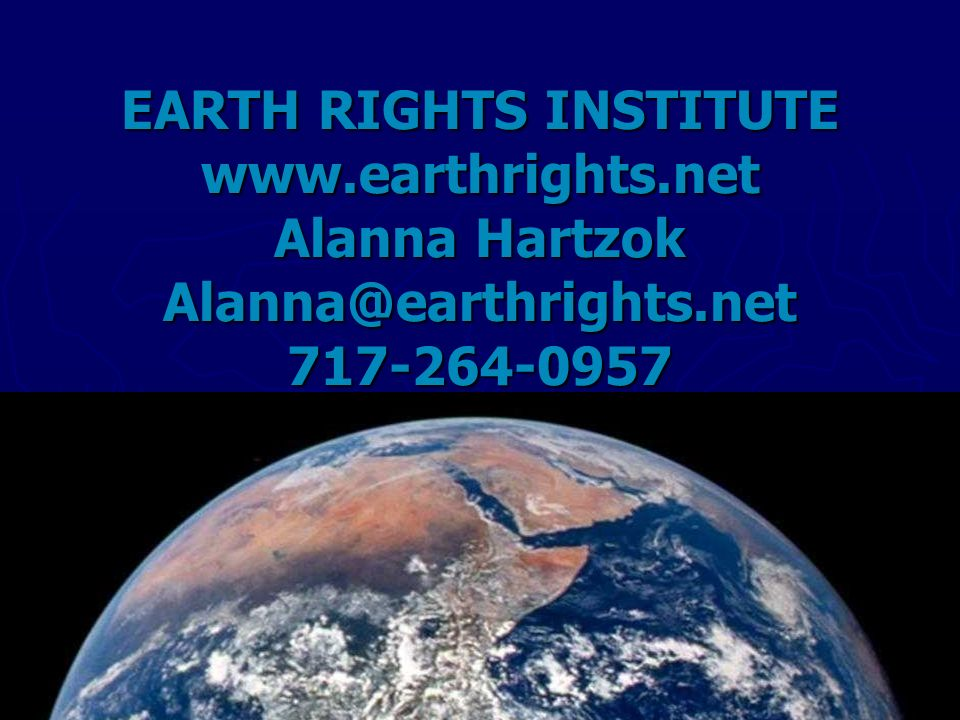 EARTH RIGHTS INSTITUTE www.earthrights.net Alanna Hartzok Alanna@earthrights.net 717-264-0957