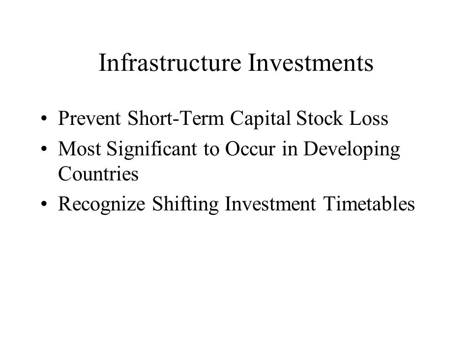 Infrastructure Investments Prevent Short-Term Capital Stock Loss Most Significant to Occur in Developing Countries Recognize Shifting Investment Timetables