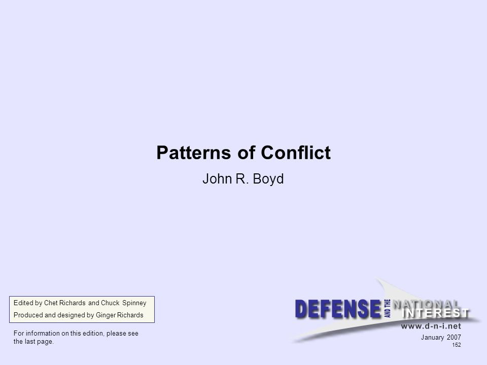 Patterns of Conflict John R. Boyd Edited by Chet Richards and Chuck Spinney Produced and designed by Ginger Richards For information on this edition,