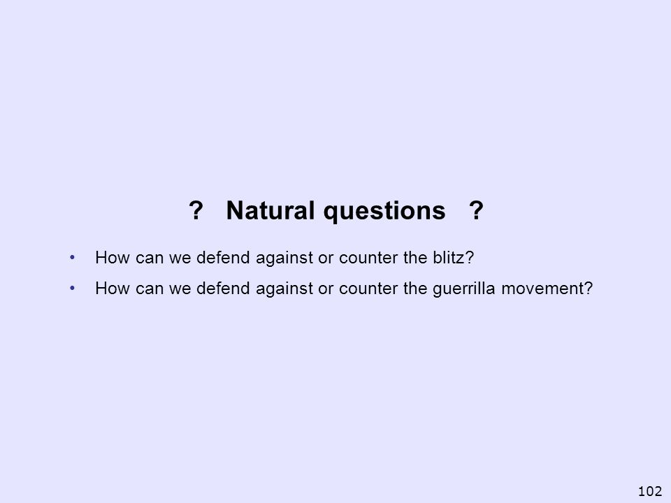 ? Natural questions ? How can we defend against or counter the blitz? How can we defend against or counter the guerrilla movement? 102