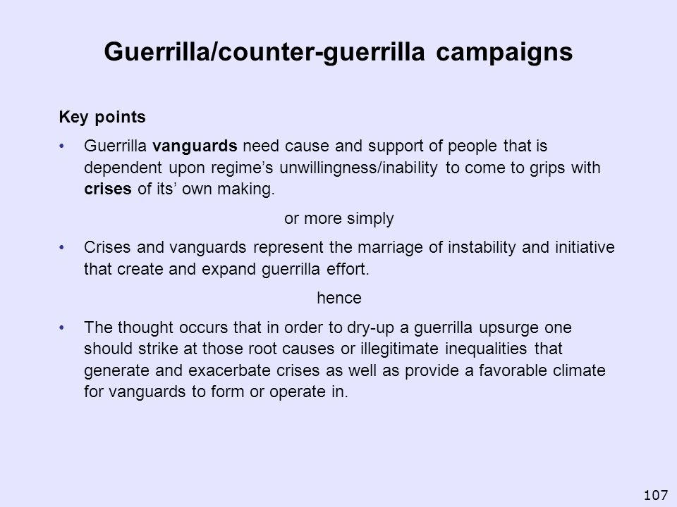 Guerrilla/counter-guerrilla campaigns Key points Guerrilla vanguards need cause and support of people that is dependent upon regimes unwillingness/ina