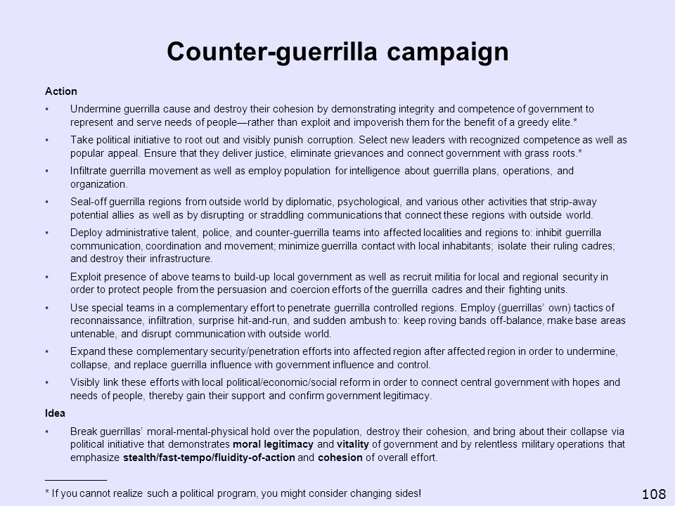 Counter-guerrilla campaign Action Undermine guerrilla cause and destroy their cohesion by demonstrating integrity and competence of government to repr