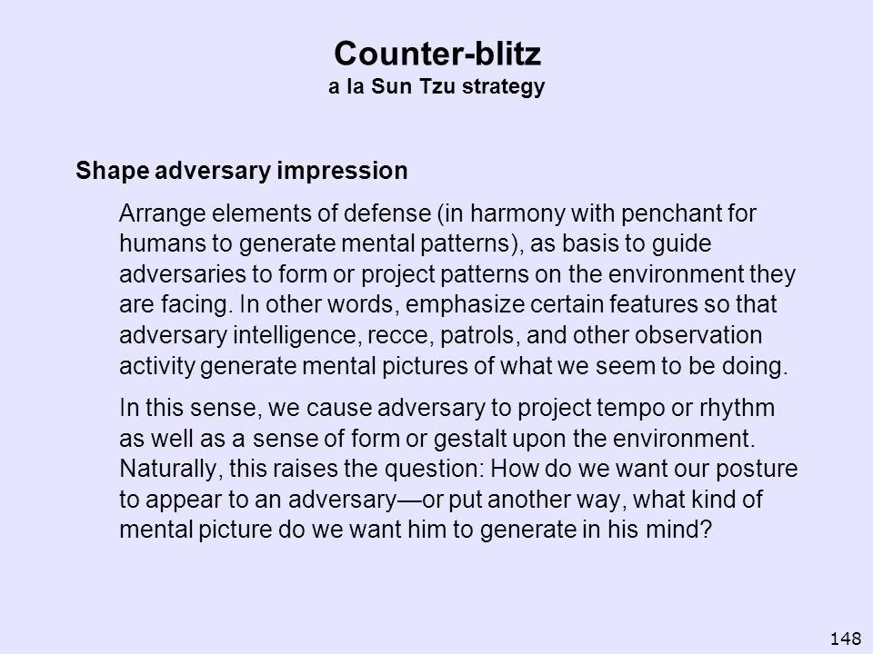 Counter-blitz a la Sun Tzu strategy Shape adversary impression Arrange elements of defense (in harmony with penchant for humans to generate mental pat