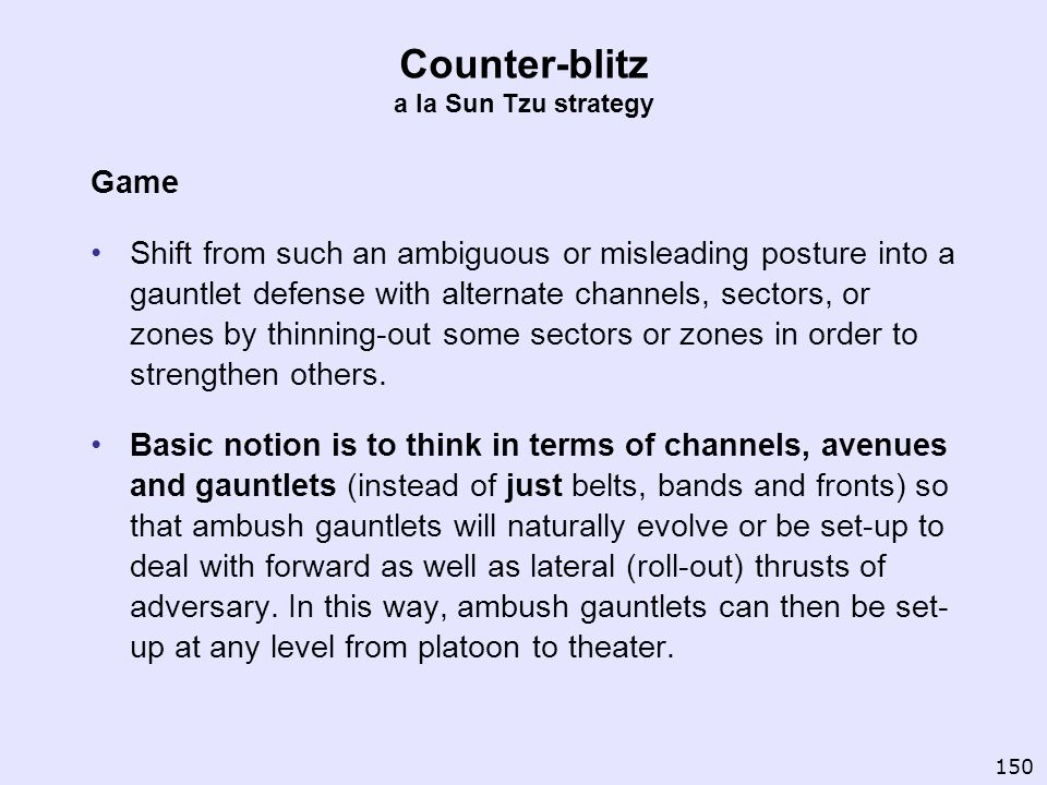Counter-blitz a la Sun Tzu strategy Game Shift from such an ambiguous or misleading posture into a gauntlet defense with alternate channels, sectors,