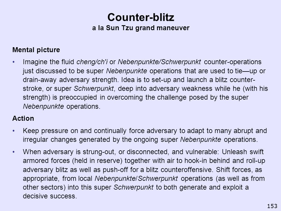 Counter-blitz a la Sun Tzu grand maneuver Mental picture Imagine the fluid cheng/ch'i or Nebenpunkte/Schwerpunkt counter-operations just discussed to