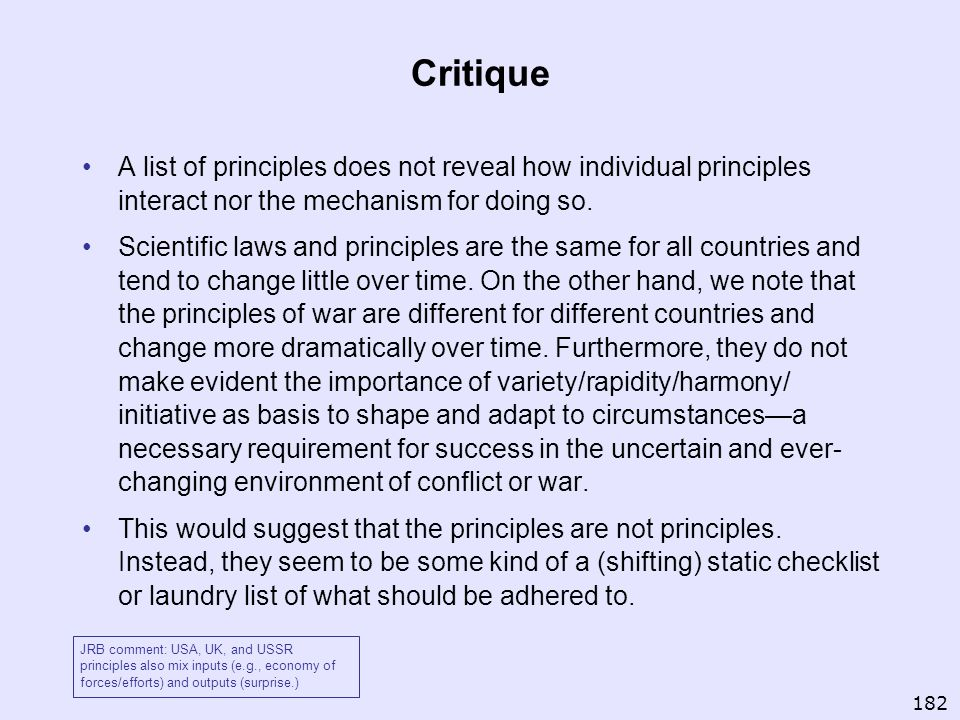 Critique A list of principles does not reveal how individual principles interact nor the mechanism for doing so. Scientific laws and principles are th