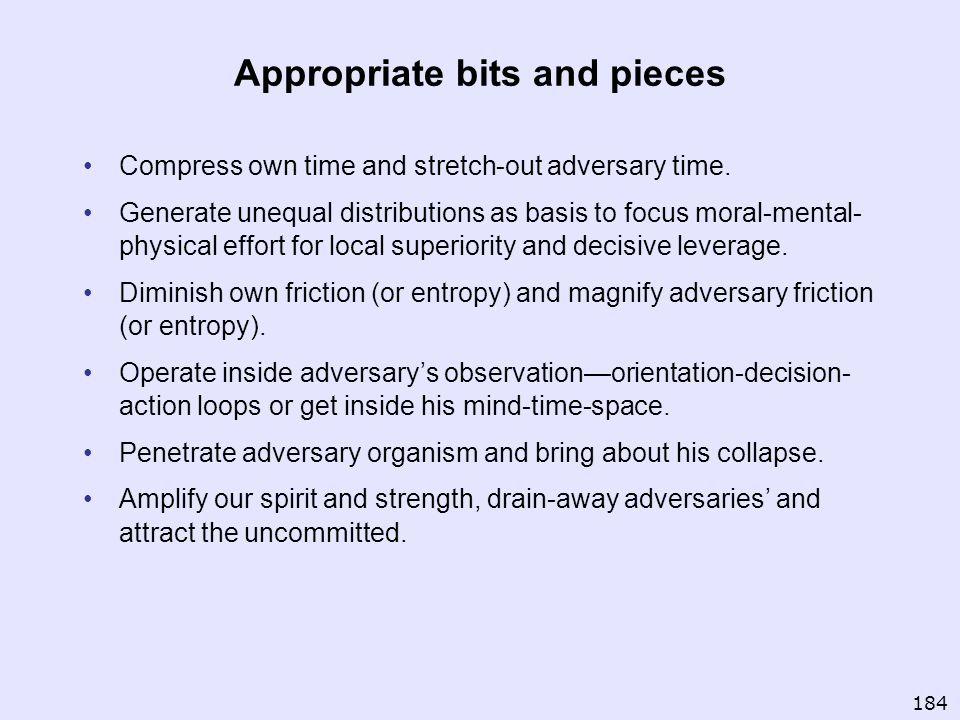 Appropriate bits and pieces Compress own time and stretch-out adversary time. Generate unequal distributions as basis to focus moral-mental- physical