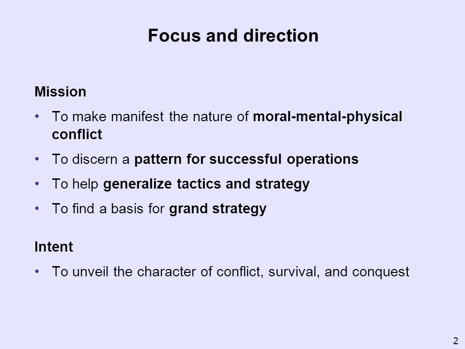 Focus and direction Mission To make manifest the nature of moral-mental-physical conflict To discern a pattern for successful operations To help gener