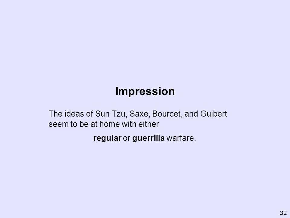 Impression The ideas of Sun Tzu, Saxe, Bourcet, and Guibert seem to be at home with either regular or guerrilla warfare. 32