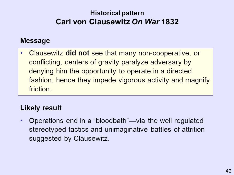 Historical pattern Carl von Clausewitz On War 1832 42 Message Clausewitz did not see that many non-cooperative, or conflicting, centers of gravity par