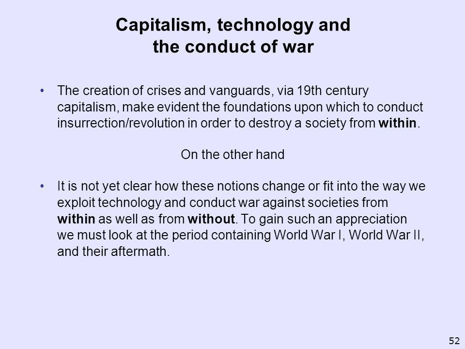 Capitalism, technology and the conduct of war The creation of crises and vanguards, via 19th century capitalism, make evident the foundations upon whi