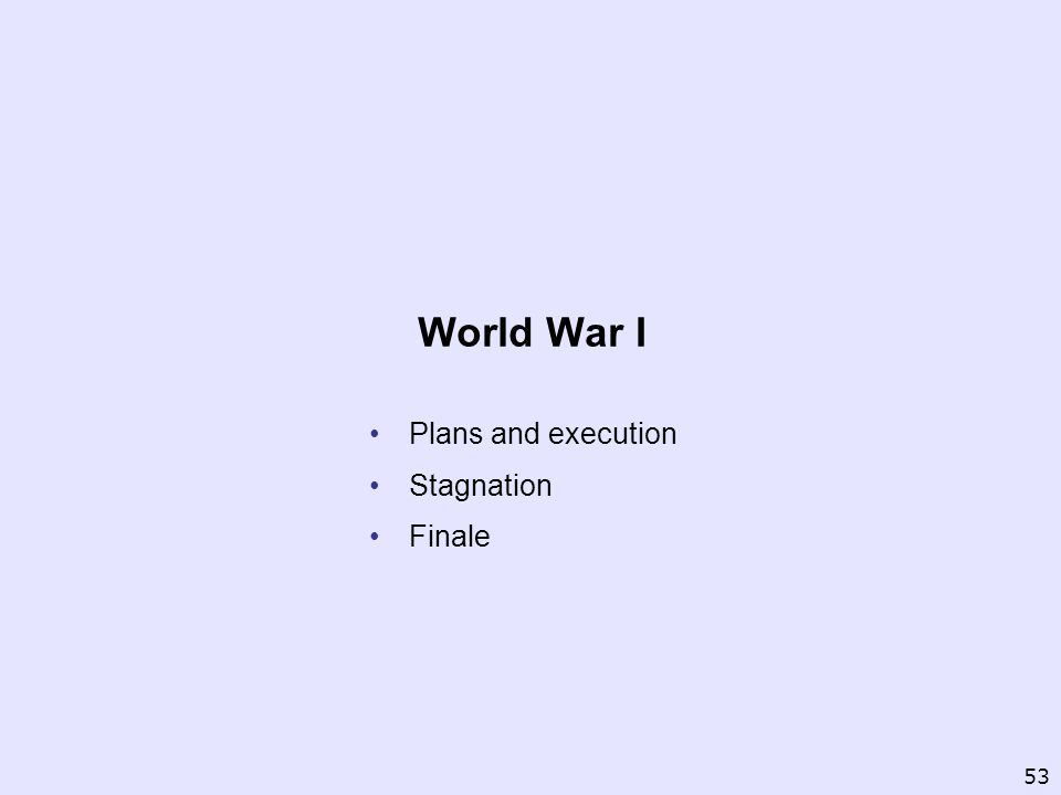 World War I Plans and execution Stagnation Finale 53
