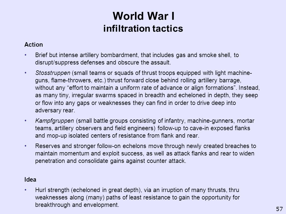 World War I infiltration tactics Action Brief but intense artillery bombardment, that includes gas and smoke shell, to disrupt/suppress defenses and o