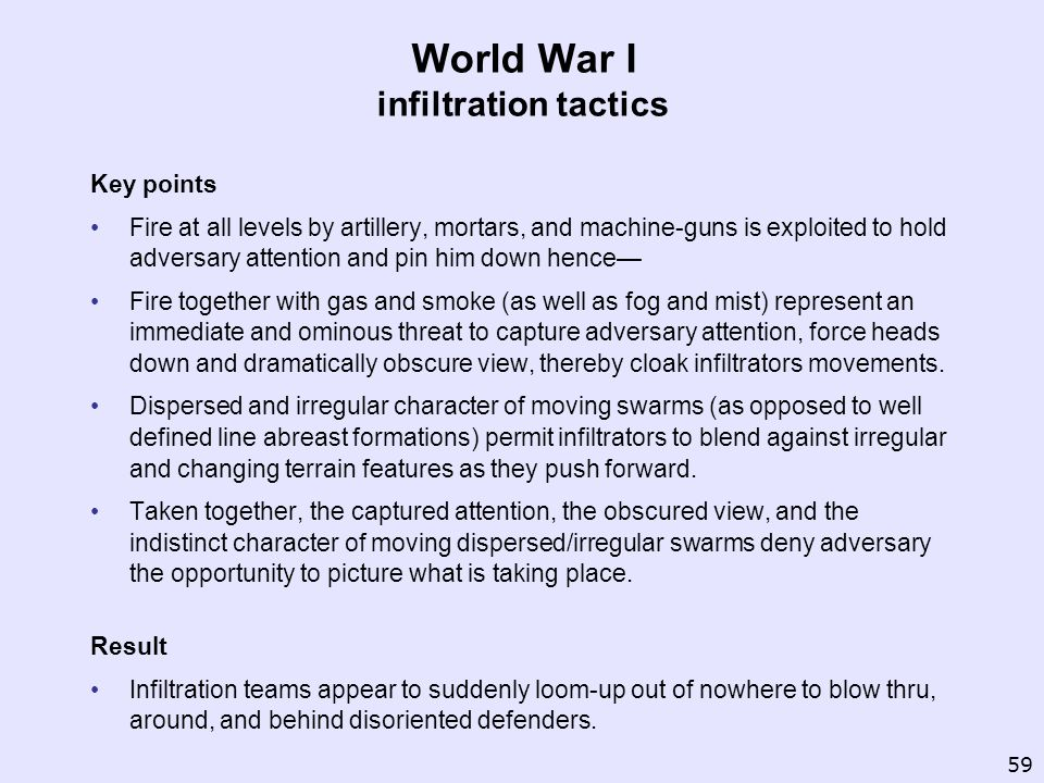 World War I infiltration tactics Key points Fire at all levels by artillery, mortars, and machine-guns is exploited to hold adversary attention and pi