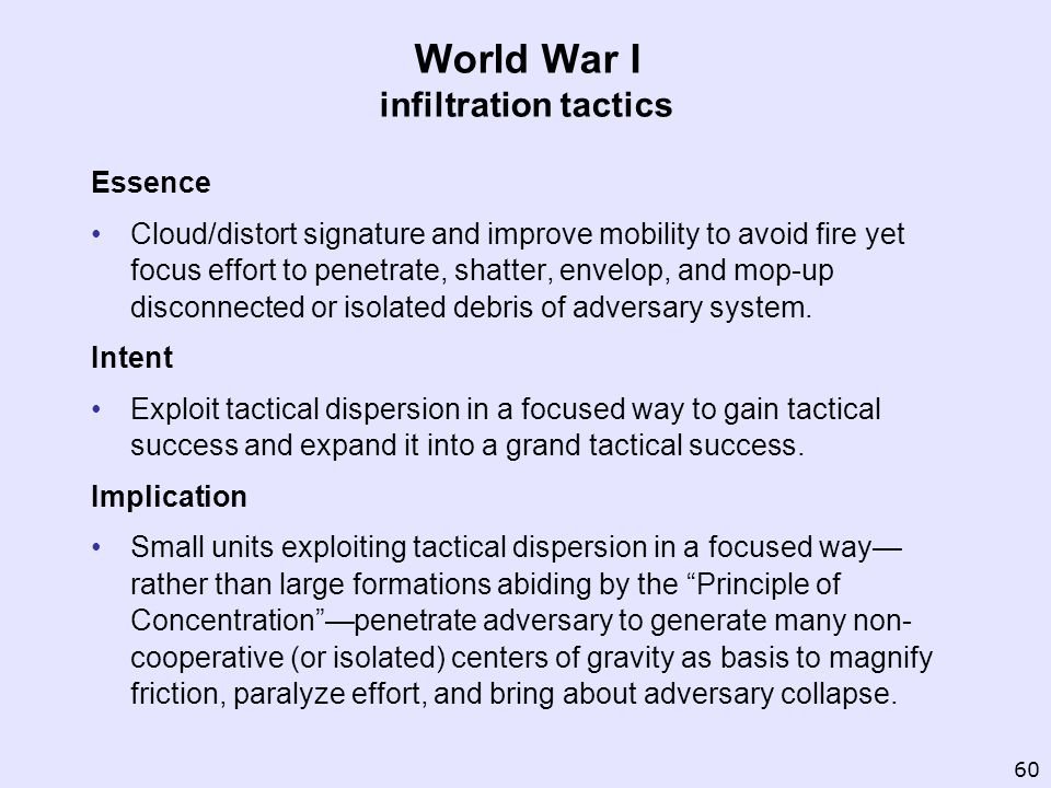 World War I infiltration tactics Essence Cloud/distort signature and improve mobility to avoid fire yet focus effort to penetrate, shatter, envelop, a