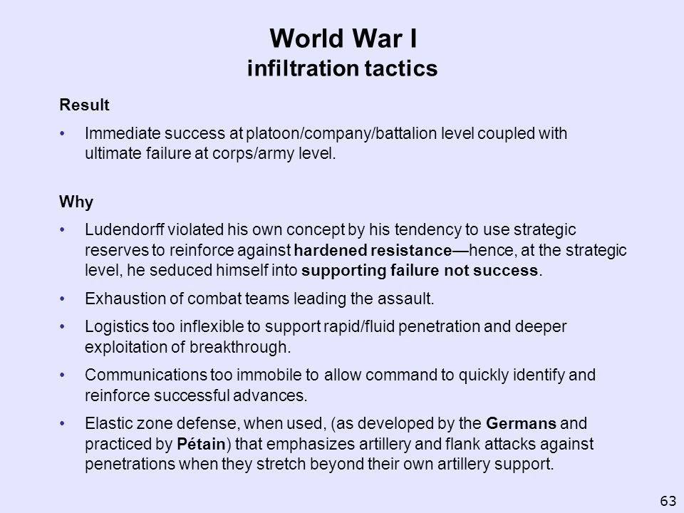 World War I infiltration tactics Result Immediate success at platoon/company/battalion level coupled with ultimate failure at corps/army level. Why Lu