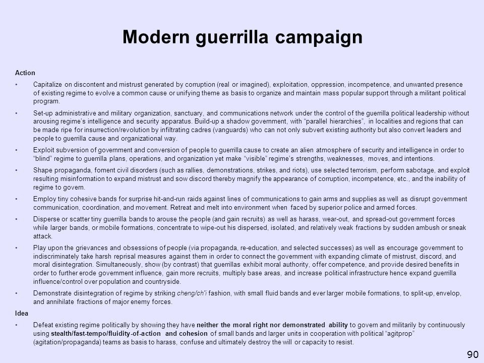 Modern guerrilla campaign Action Capitalize on discontent and mistrust generated by corruption (real or imagined), exploitation, oppression, incompete