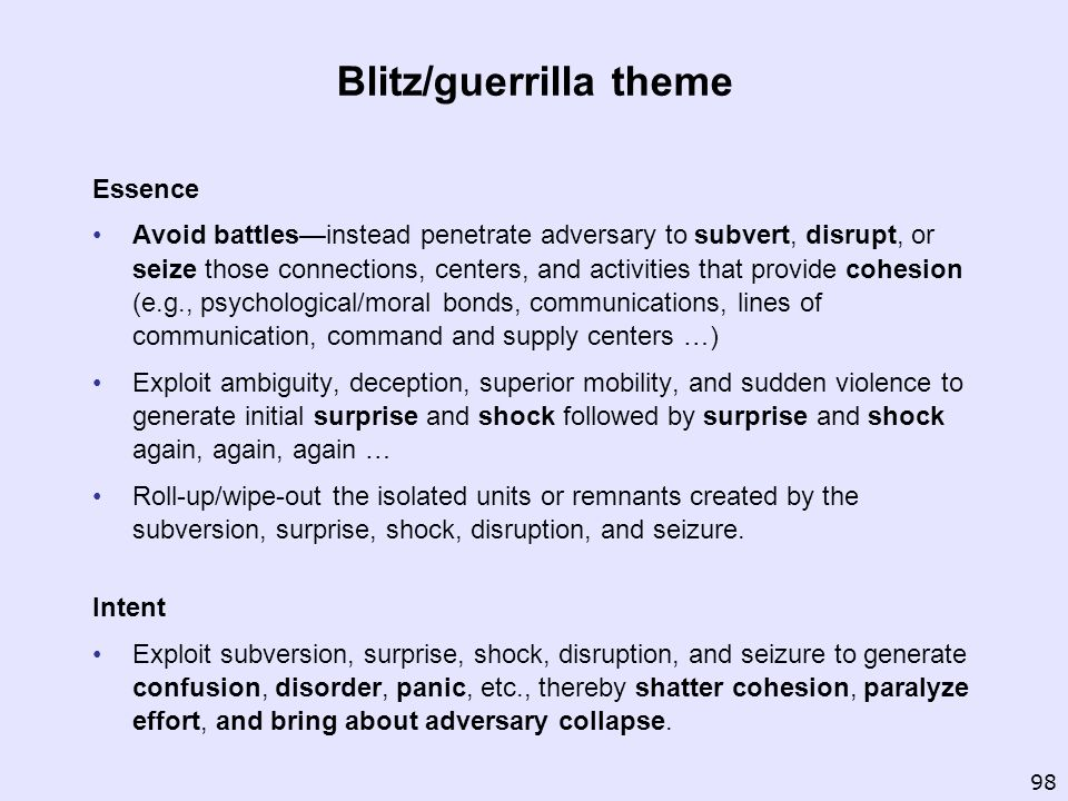 Blitz/guerrilla theme Essence Avoid battlesinstead penetrate adversary to subvert, disrupt, or seize those connections, centers, and activities that p