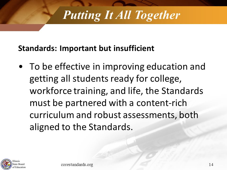 corestandards.org14 Putting It All Together Standards: Important but insufficient To be effective in improving education and getting all students read