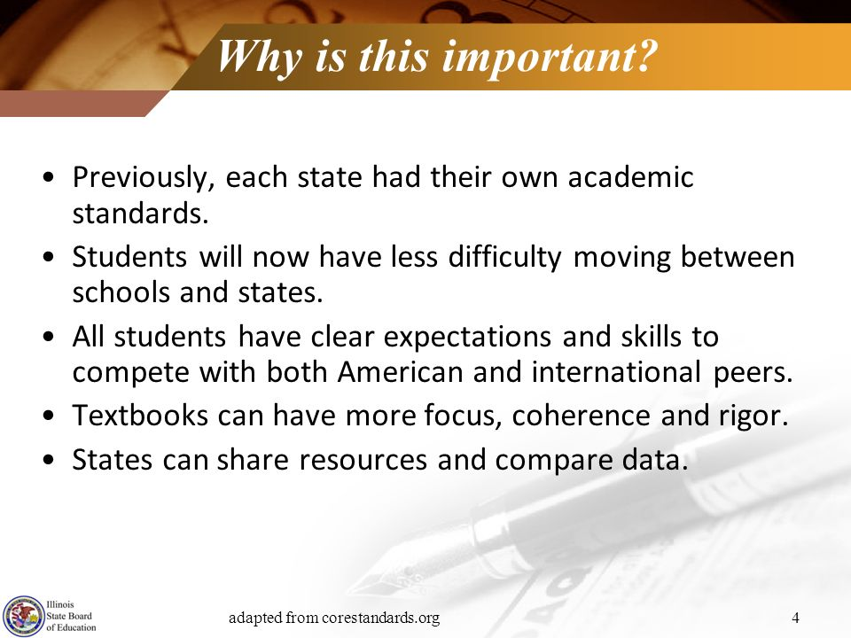 Why is this important? Previously, each state had their own academic standards. Students will now have less difficulty moving between schools and stat