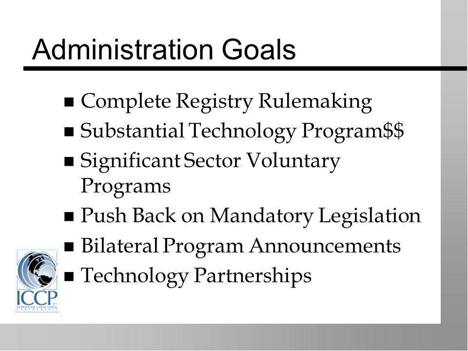 Administration Goals Complete Registry Rulemaking Substantial Technology Program$$ Significant Sector Voluntary Programs Push Back on Mandatory Legislation Bilateral Program Announcements Technology Partnerships