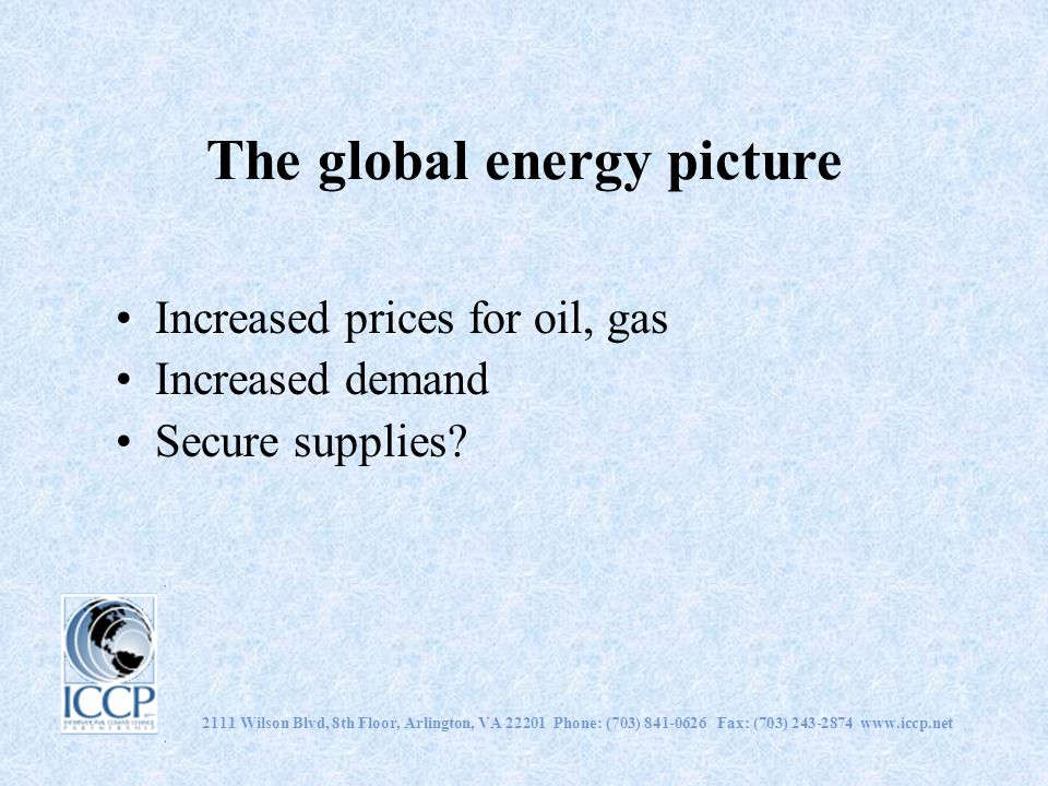 The global energy picture Increased prices for oil, gas Increased demand Secure supplies.