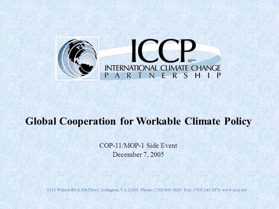 2111 Wilson Blvd, 8th Floor, Arlington, VA 22201 Phone: (703) 841-0626 Fax: (703) 243-2874 www.iccp.net Global Cooperation for Workable Climate Policy