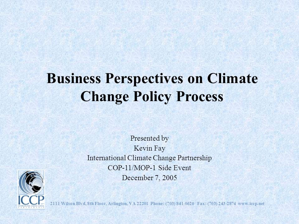 Business Perspectives on Climate Change Policy Process Presented by Kevin Fay International Climate Change Partnership COP-11/MOP-1 Side Event Decembe