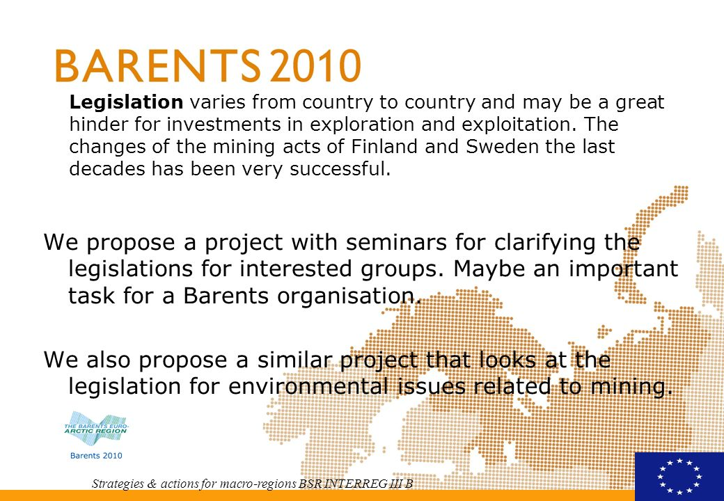 Strategies & actions for macro-regions BSR INTERREG III B Legislation varies from country to country and may be a great hinder for investments in exploration and exploitation.
