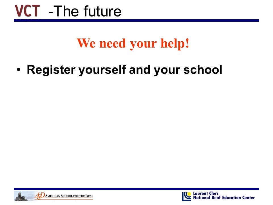 -The future Register yourself and your school We need your help!