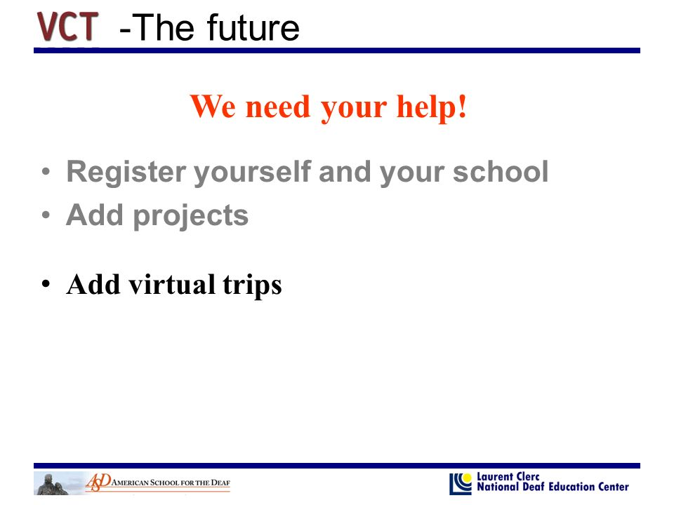 -The future Register yourself and your school Add projects We need your help! Add virtual trips
